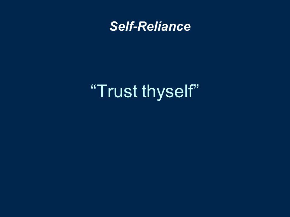 Self-Reliance Trust thyself