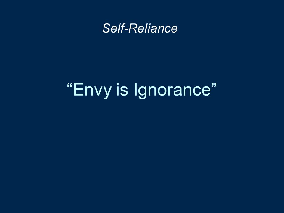 Self-Reliance Envy is Ignorance