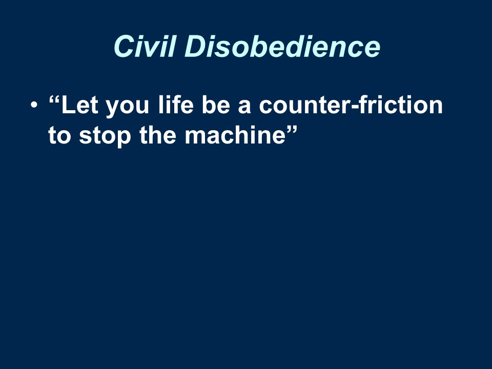 Civil Disobedience Let you life be a counter-friction to stop the machine