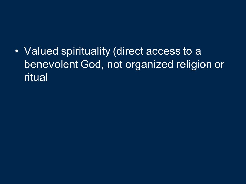 Valued spirituality (direct access to a benevolent God, not organized religion or ritual