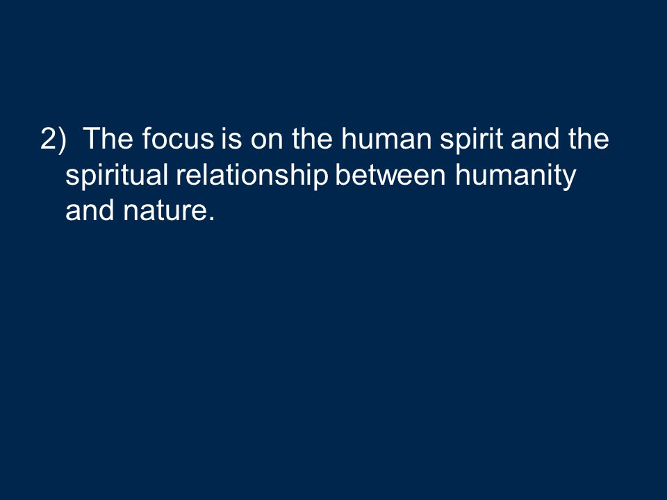 2) The focus is on the human spirit and the spiritual relationship between humanity and nature.