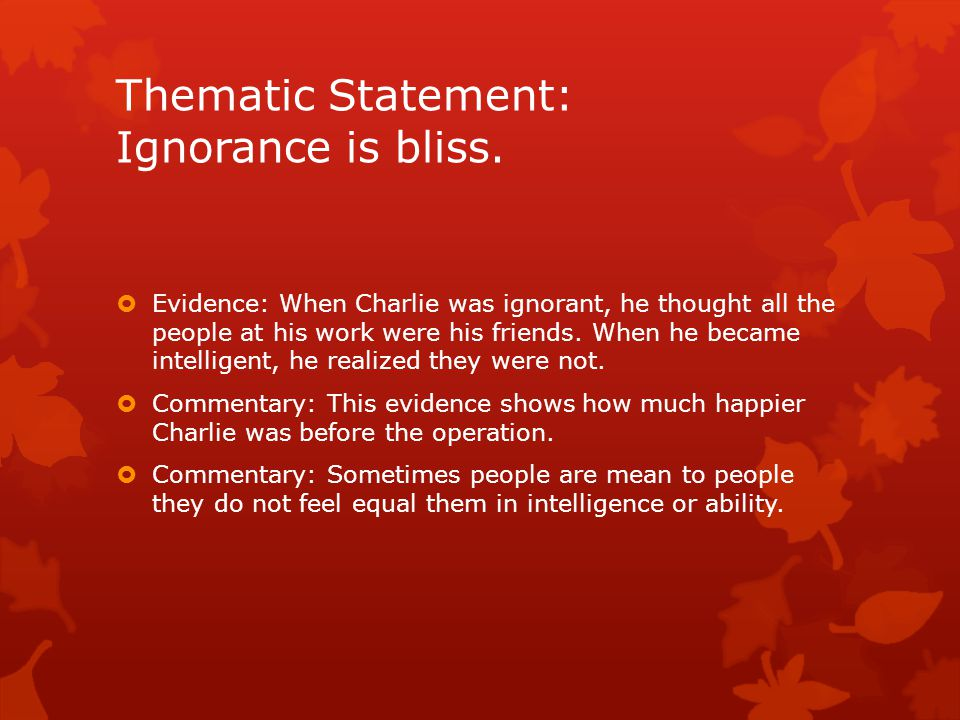 Thematic Statement: Ignorance is bliss.