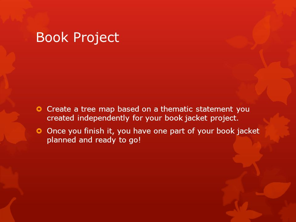 Book Project Create a tree map based on a thematic statement you created independently for your book jacket project.