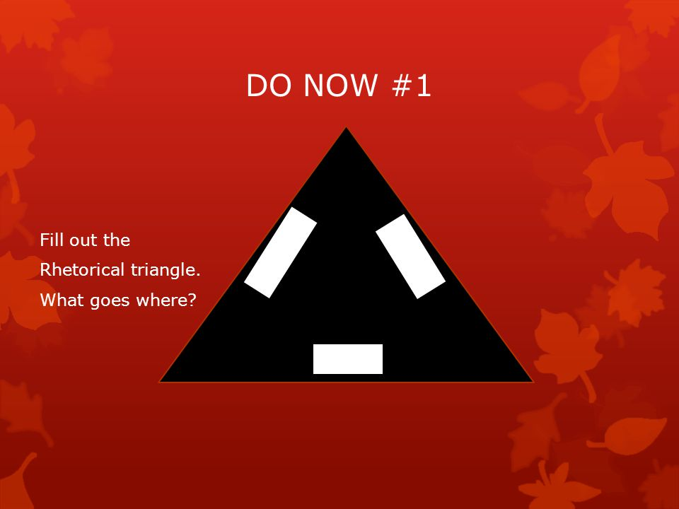 DO NOW #1 Fill out the Rhetorical triangle. What goes where Purpose