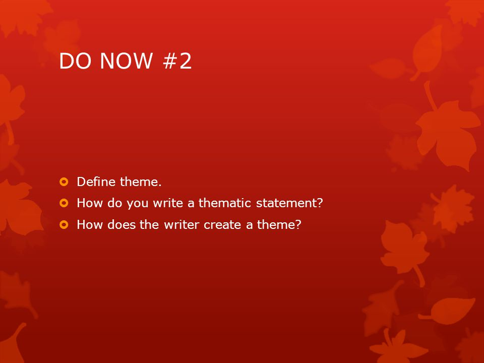 DO NOW #2 Define theme. How do you write a thematic statement