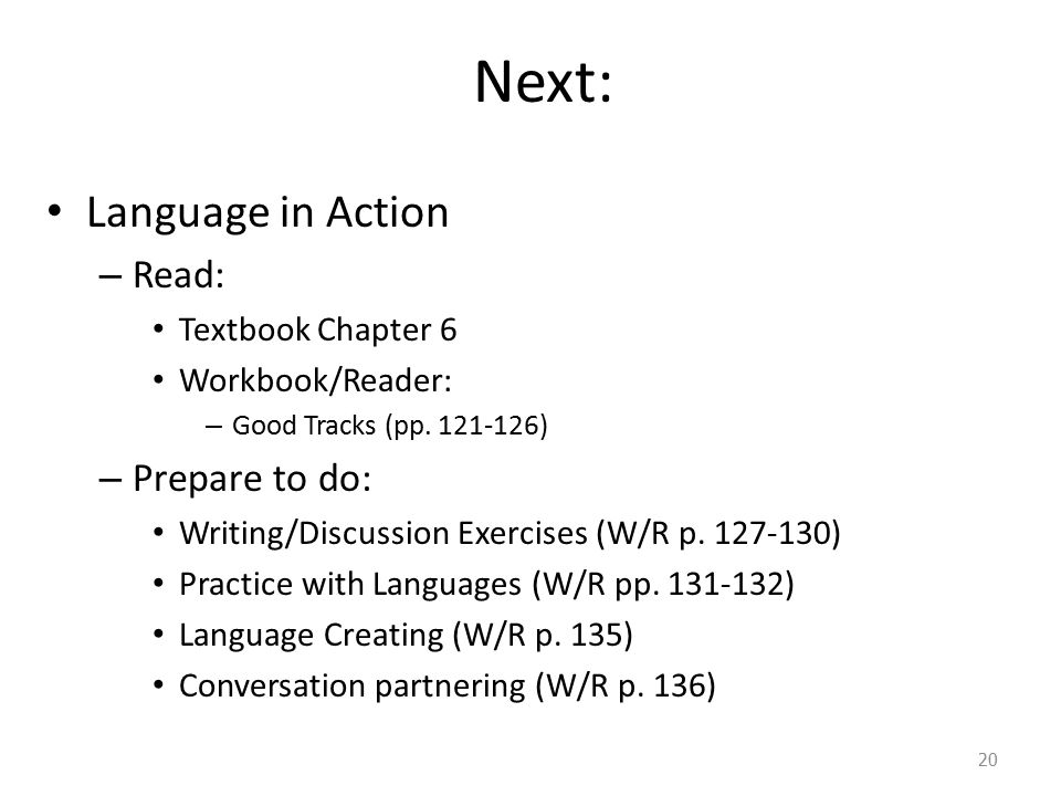 Next: Language in Action Read: Prepare to do: Textbook Chapter 6