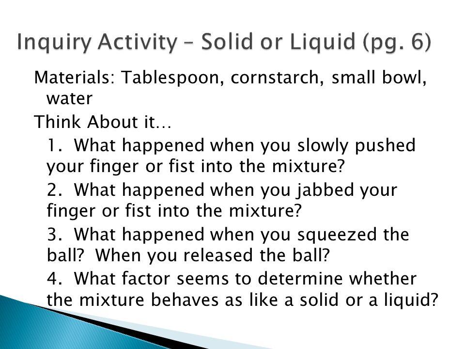 Inquiry Activity – Solid or Liquid (pg. 6)