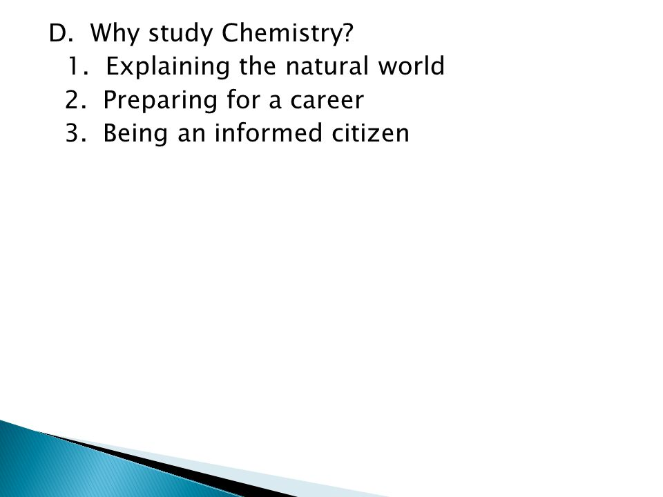 D. Why study Chemistry. 1. Explaining the natural world 2