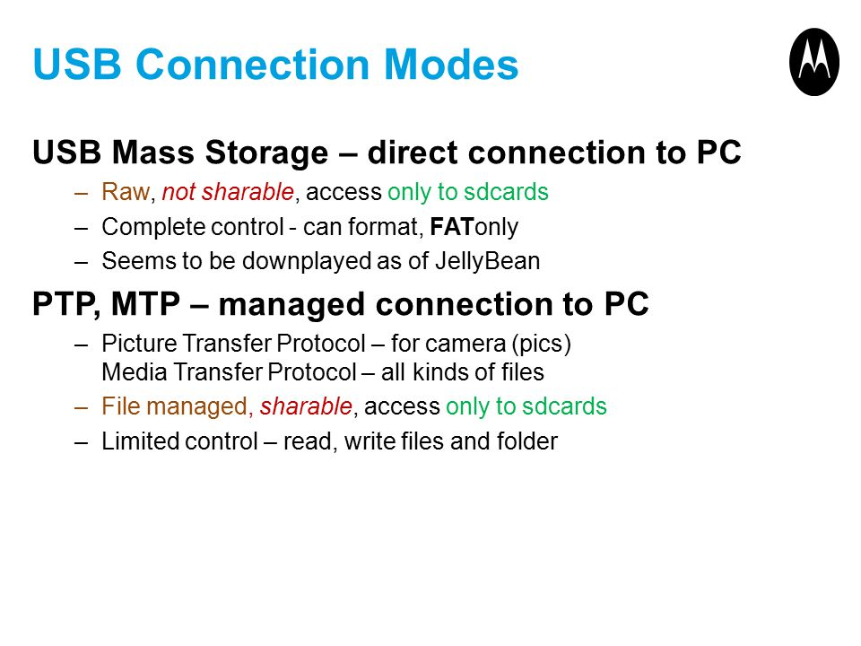 USB Connection Modes USB Mass Storage – direct connection to PC