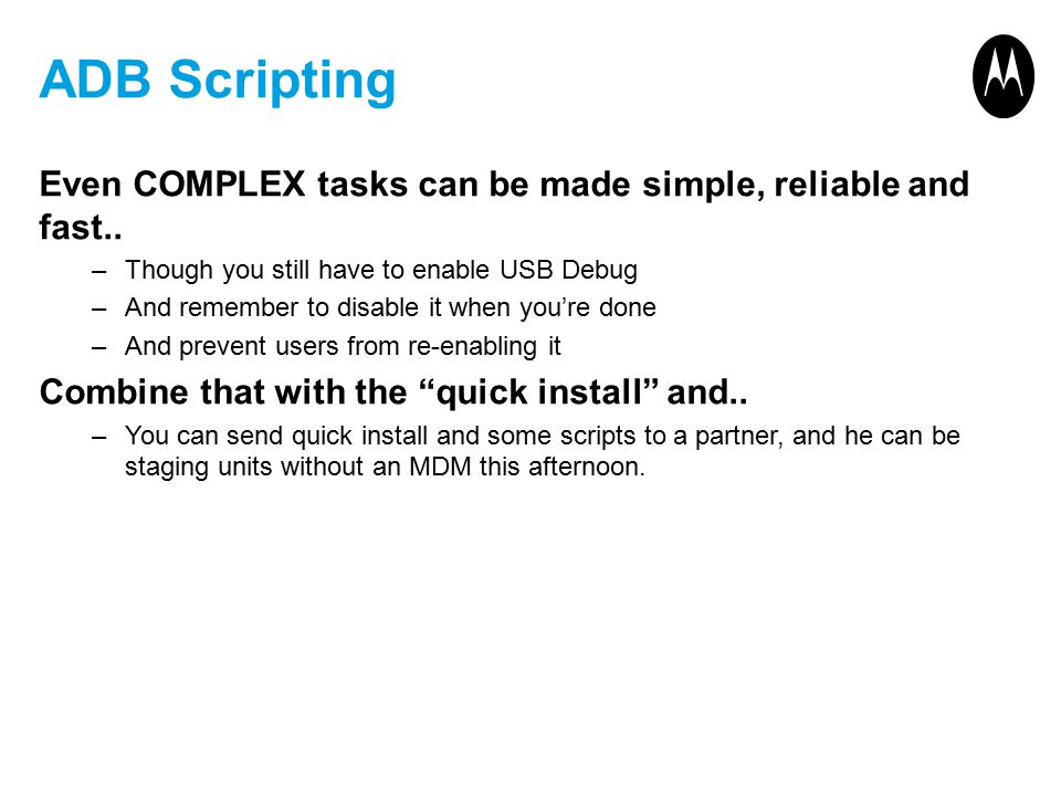 ADB Scripting Even COMPLEX tasks can be made simple, reliable and fast.. Though you still have to enable USB Debug.