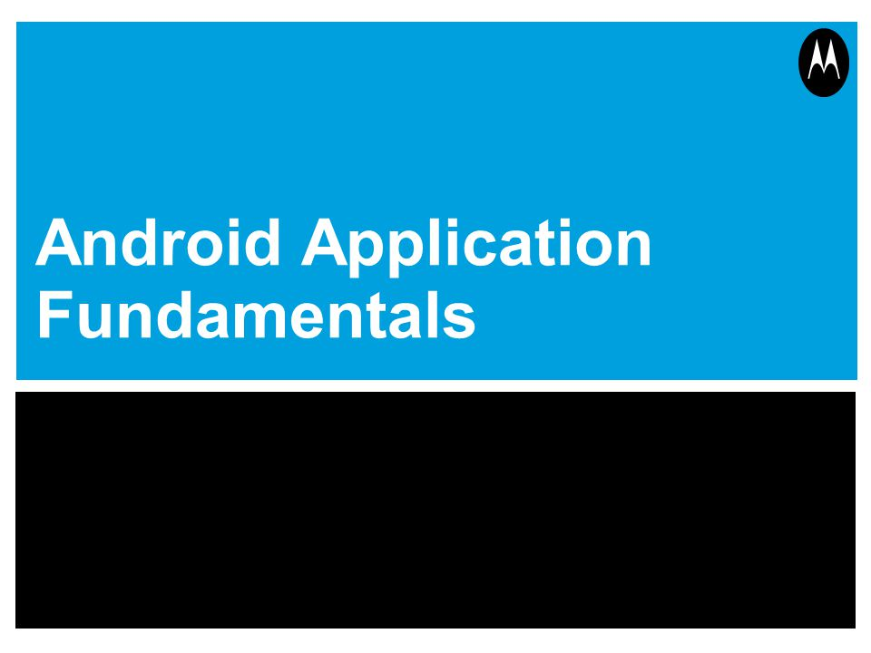 Android Application Fundamentals
