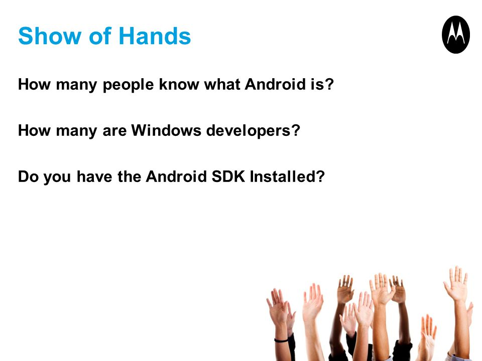 Show of Hands How many people know what Android is.