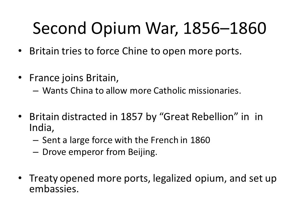 Second Opium War, 1856–1860 Britain tries to force Chine to open more ports. France joins Britain,