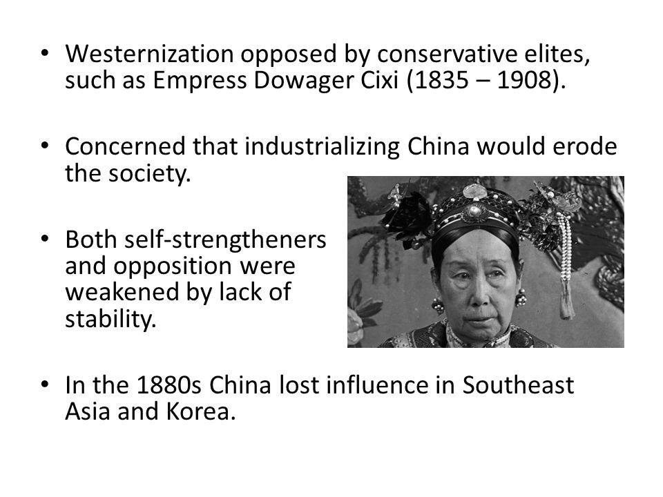 Westernization opposed by conservative elites, such as Empress Dowager Cixi (1835 – 1908).