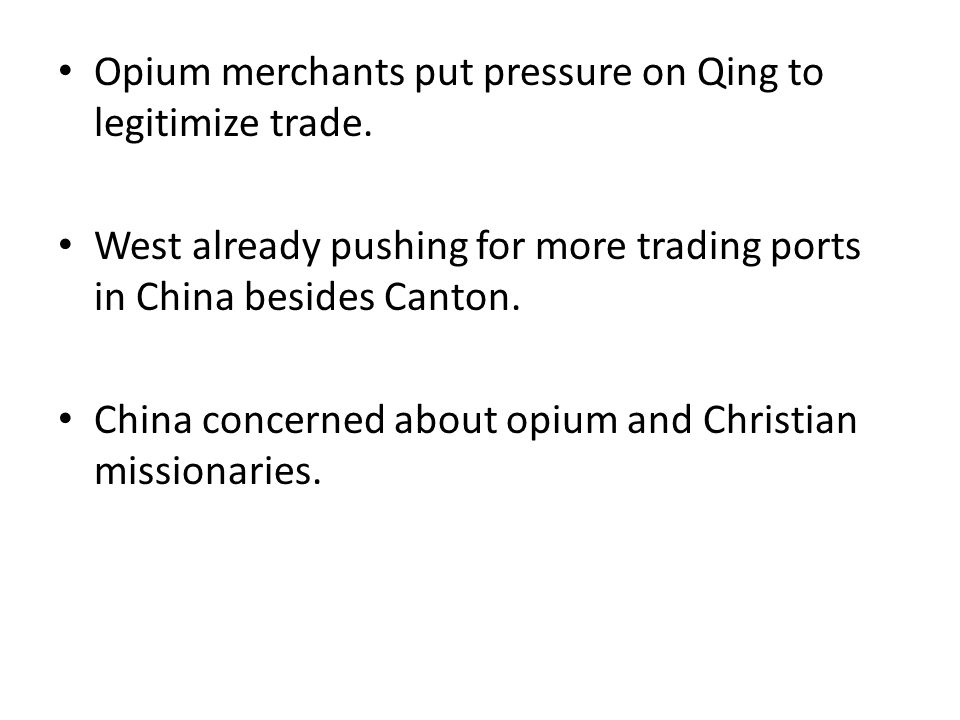 Opium merchants put pressure on Qing to legitimize trade.