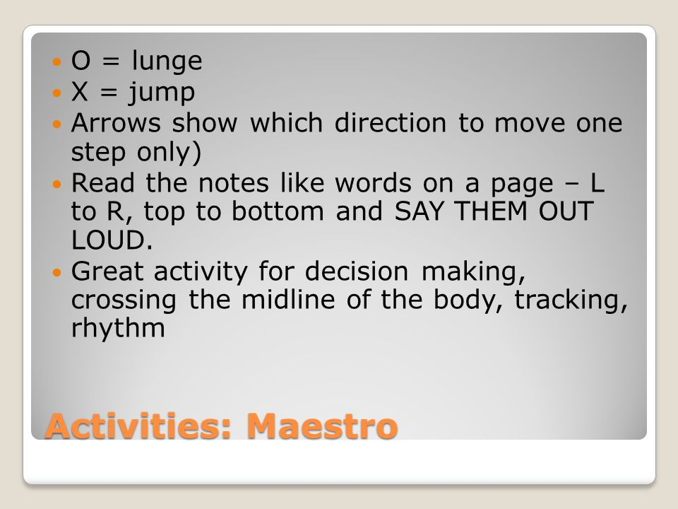 Activities: Maestro O = lunge X = jump