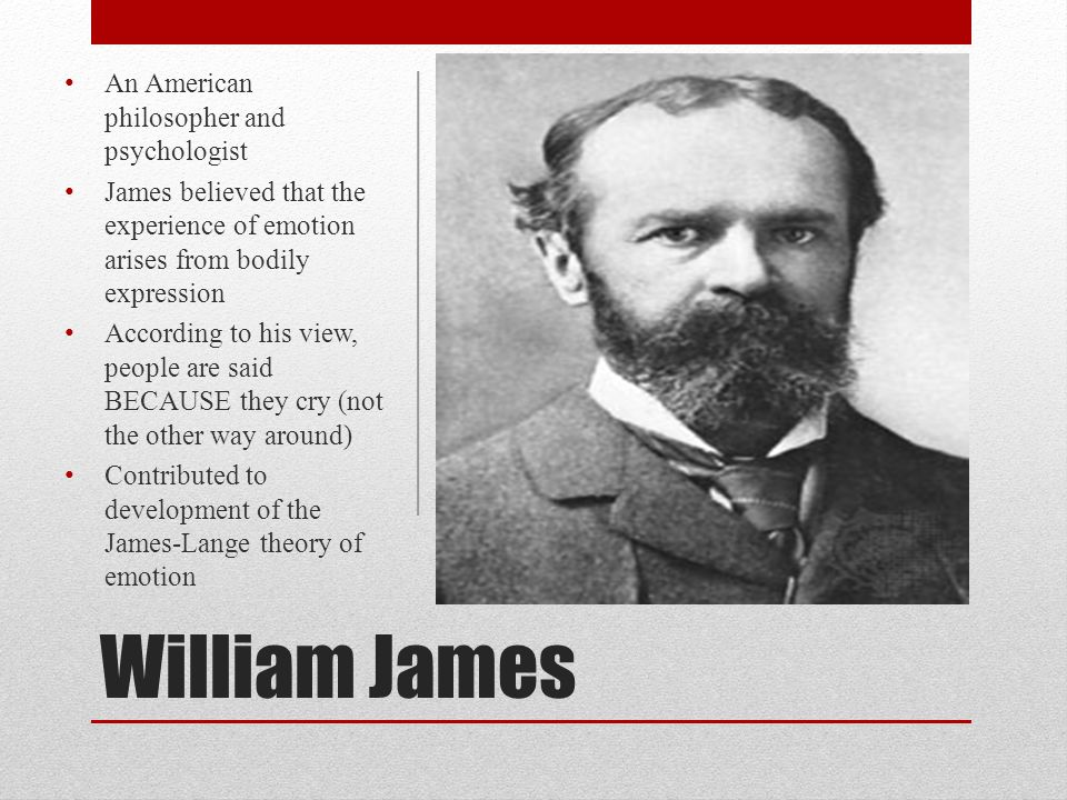 William James An American philosopher and psychologist