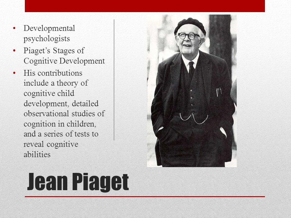 Jean Piaget Developmental psychologists