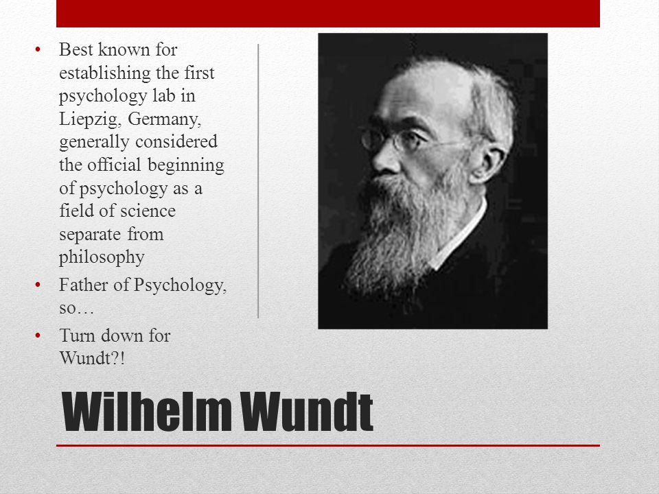 Best known for establishing the first psychology lab in Liepzig, Germany, generally considered the official beginning of psychology as a field of science separate from philosophy