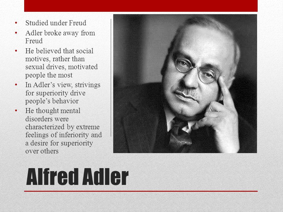 Alfred Adler Studied under Freud Adler broke away from Freud