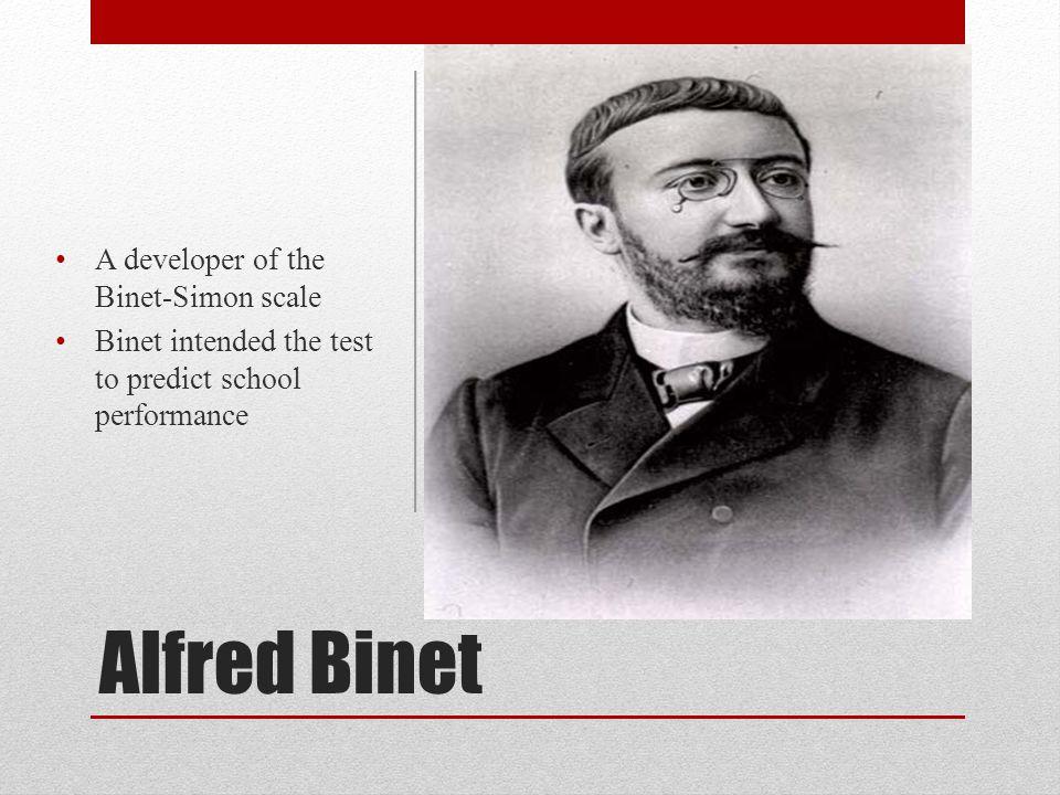 Alfred Binet A developer of the Binet-Simon scale