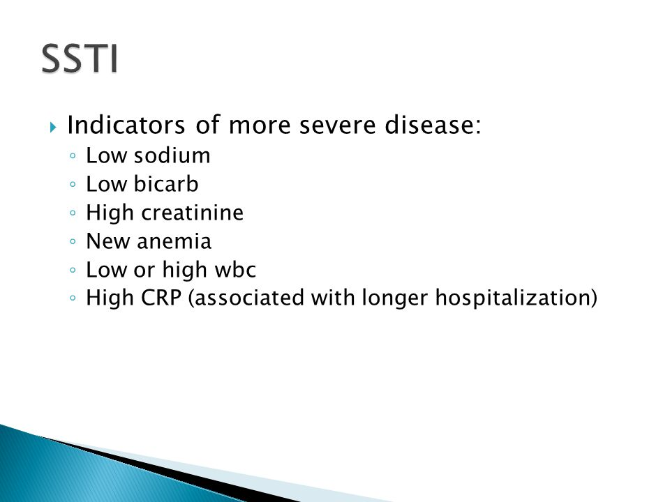 SSTI Indicators of more severe disease: Low sodium Low bicarb