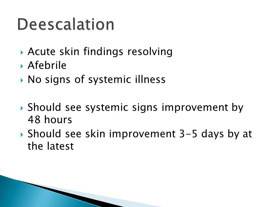 Deescalation Acute skin findings resolving Afebrile