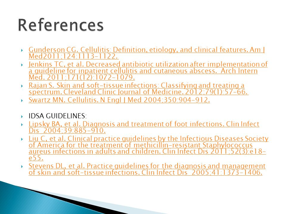 References Gunderson CG. Cellulitis: Definition, etiology, and clinical features. Am J Med2011;124:1113-1122.