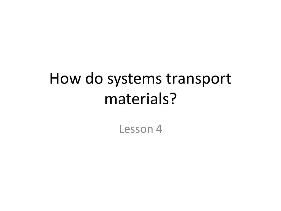 How do systems transport materials