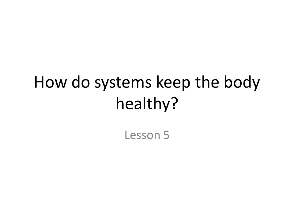 How do systems keep the body healthy