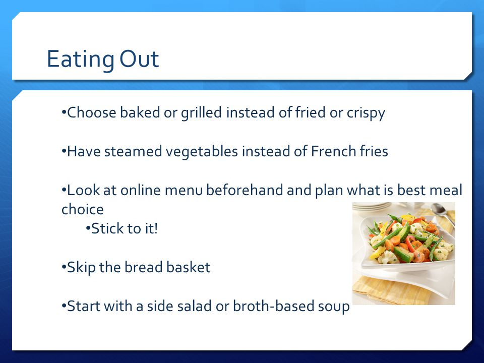 Eating Out Choose baked or grilled instead of fried or crispy
