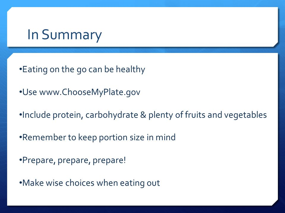 In Summary Eating on the go can be healthy Use www.ChooseMyPlate.gov
