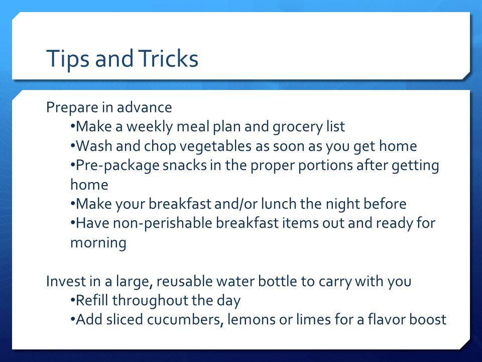 Tips and Tricks Prepare in advance