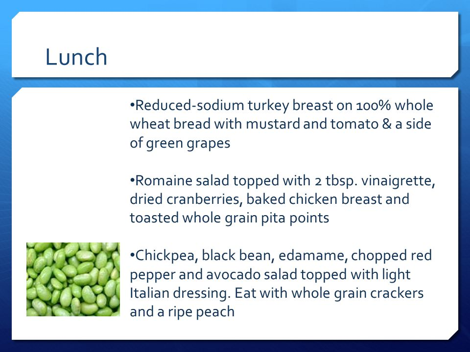 Lunch Reduced-sodium turkey breast on 100% whole wheat bread with mustard and tomato & a side of green grapes.