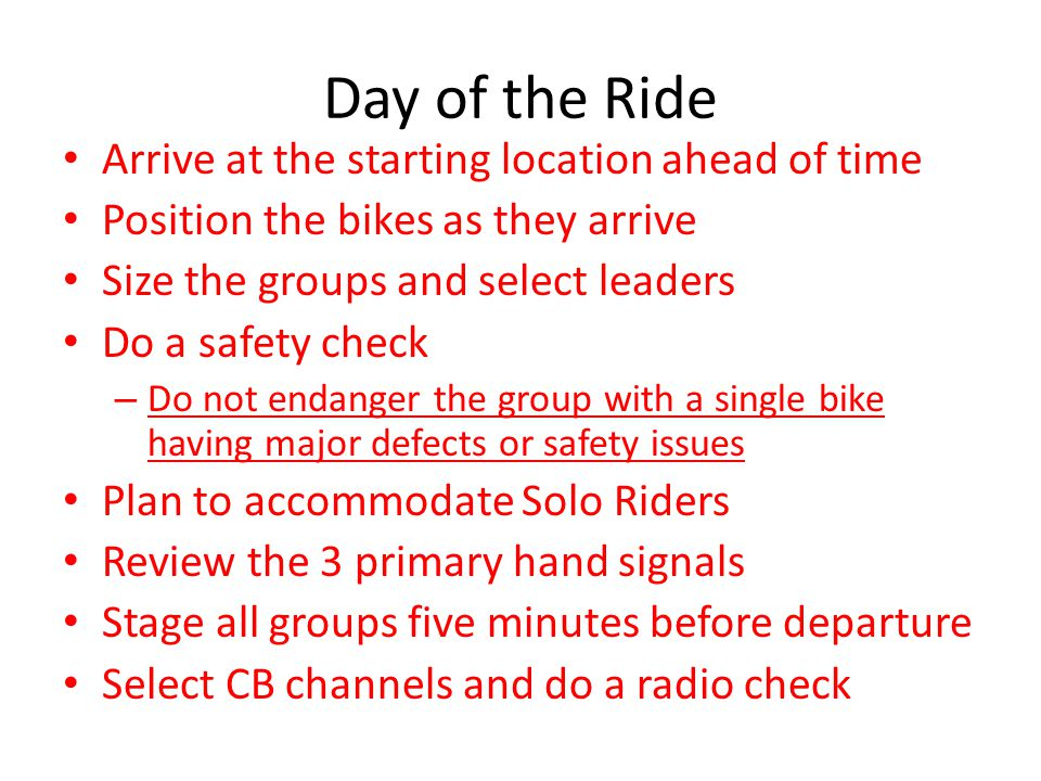 Day of the Ride Arrive at the starting location ahead of time