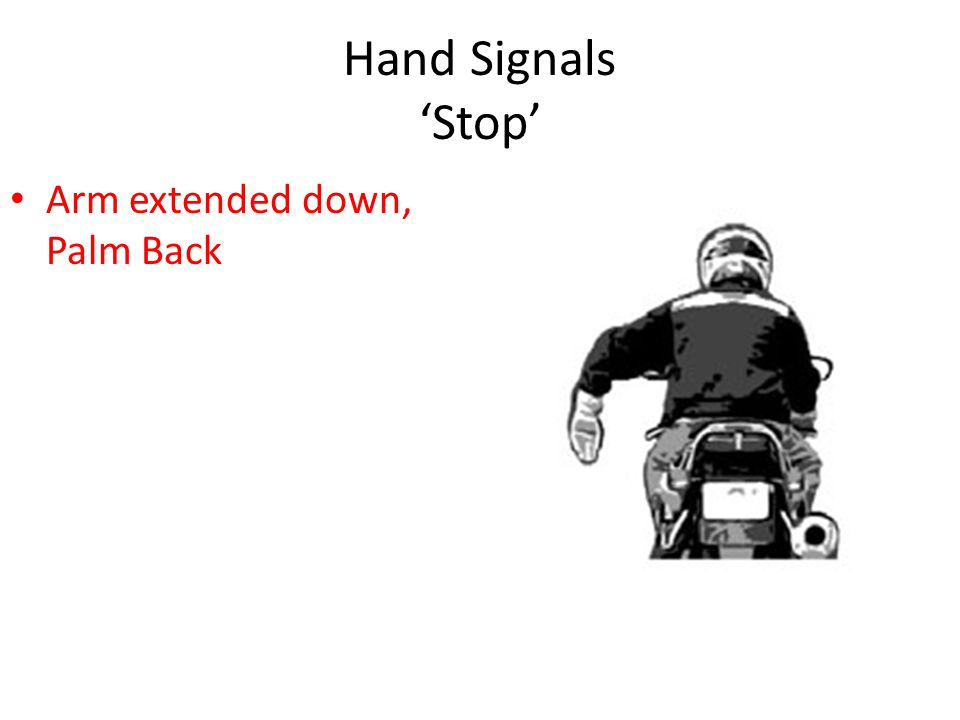 Hand Signals 'Stop' Arm extended down, Palm Back