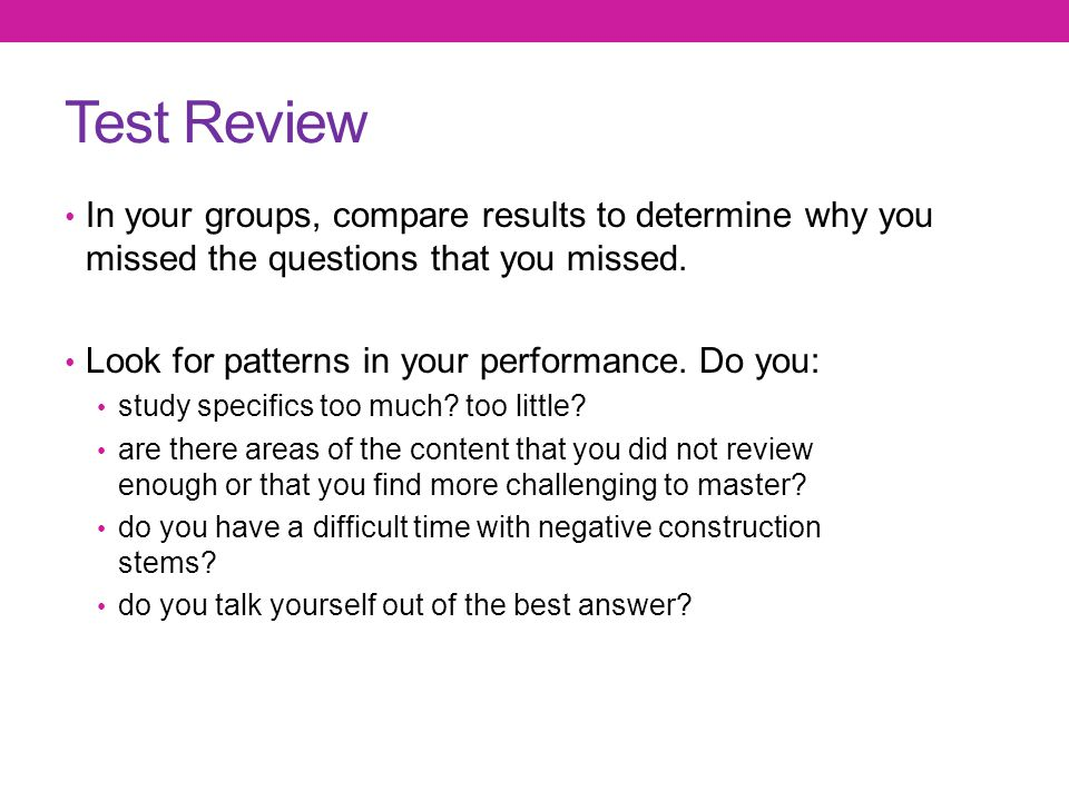 Test Review In your groups, compare results to determine why you missed the questions that you missed.