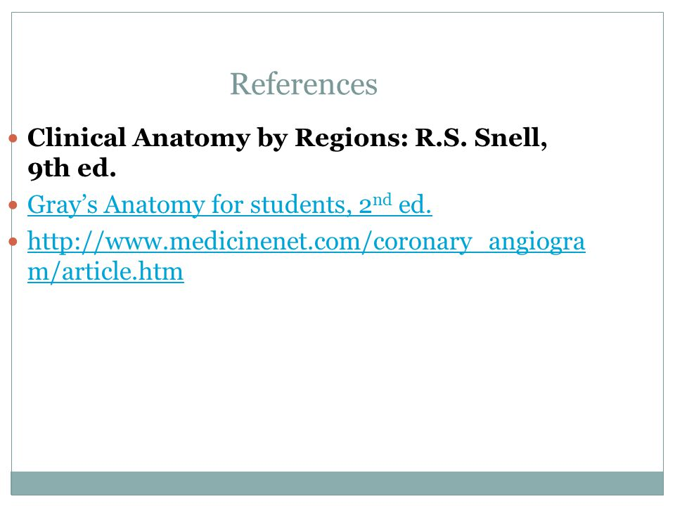 References Clinical Anatomy by Regions: R.S. Snell, 9th ed.
