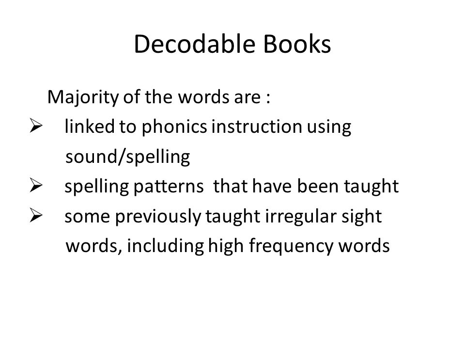 Decodable Books Majority of the words are :