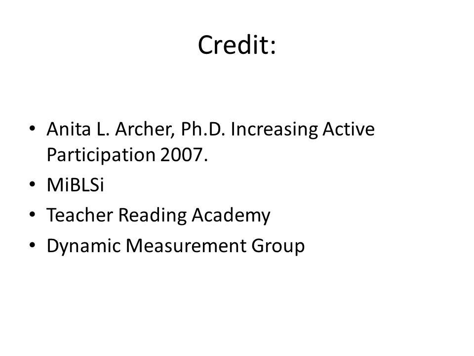 Credit: Anita L. Archer, Ph.D. Increasing Active Participation 2007.