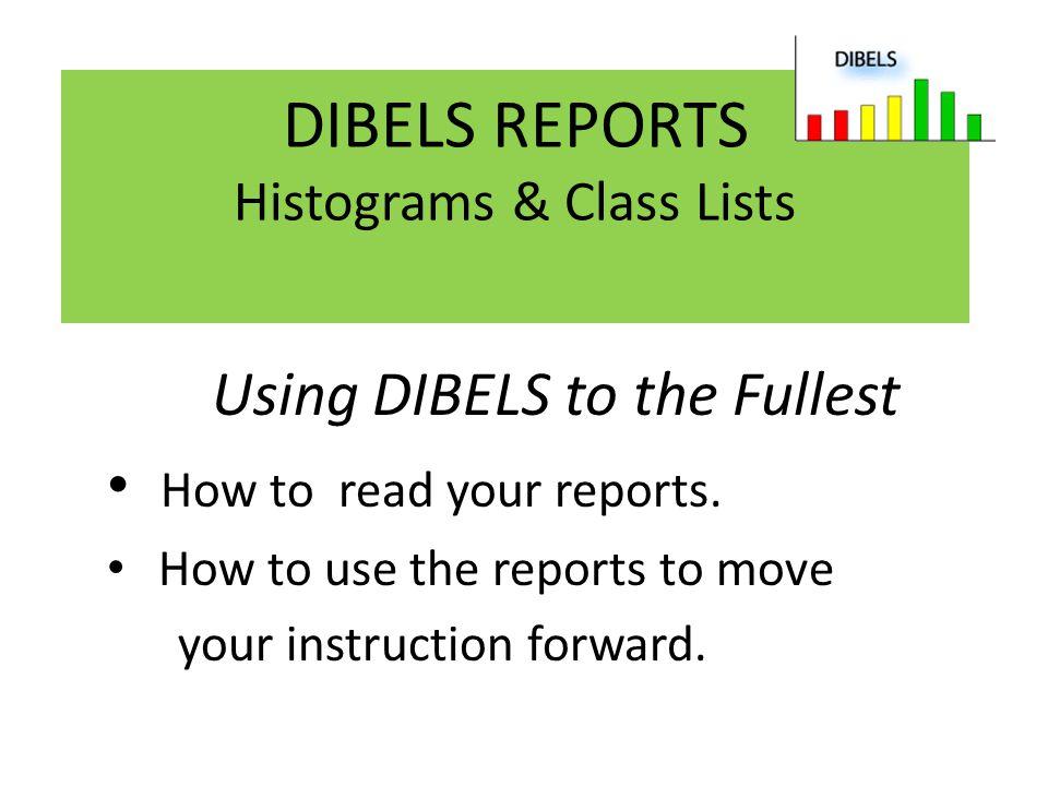DIBELS REPORTS Histograms & Class Lists