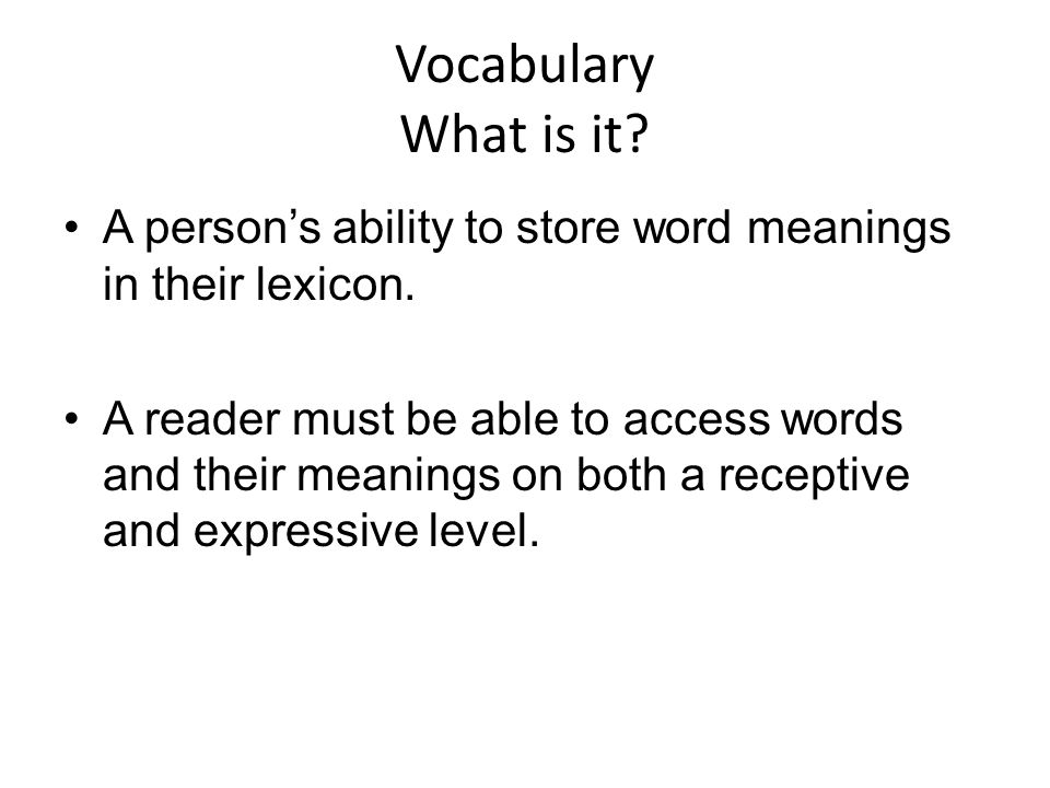 Vocabulary What is it A person's ability to store word meanings in their lexicon.