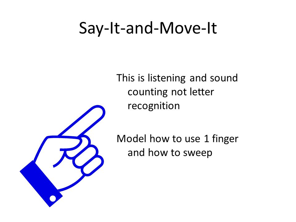 Say-It-and-Move-It This is listening and sound counting not letter recognition. Model how to use 1 finger and how to sweep.