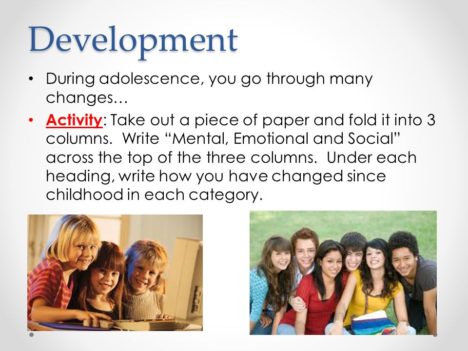 Development During adolescence, you go through many changes…