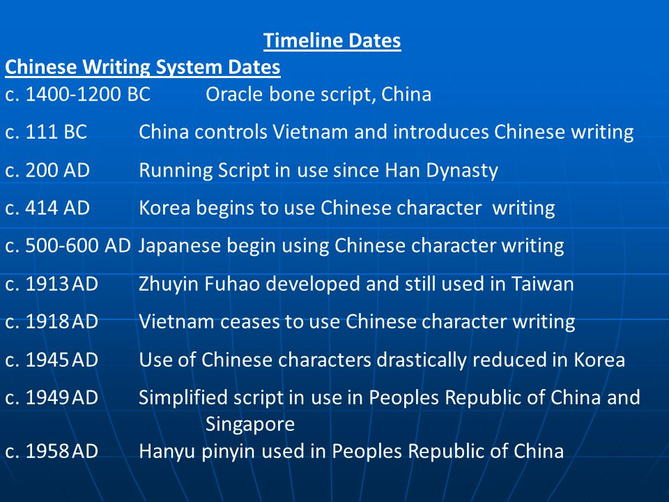 Timeline Dates Chinese Writing System Dates. c. 1400-1200 BC Oracle bone script, China.