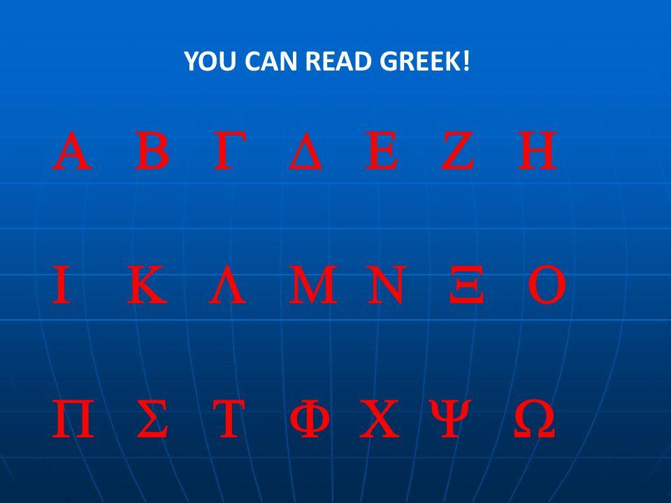 YOU CAN READ GREEK! A B G D E Z H I K L M N X O P S T F C Y W