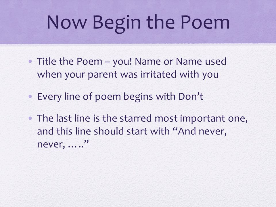 Now Begin the Poem Title the Poem – you! Name or Name used when your parent was irritated with you.