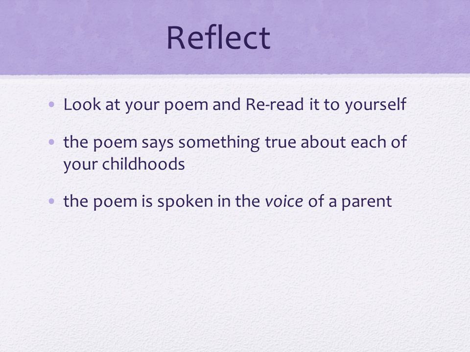 Reflect Look at your poem and Re-read it to yourself