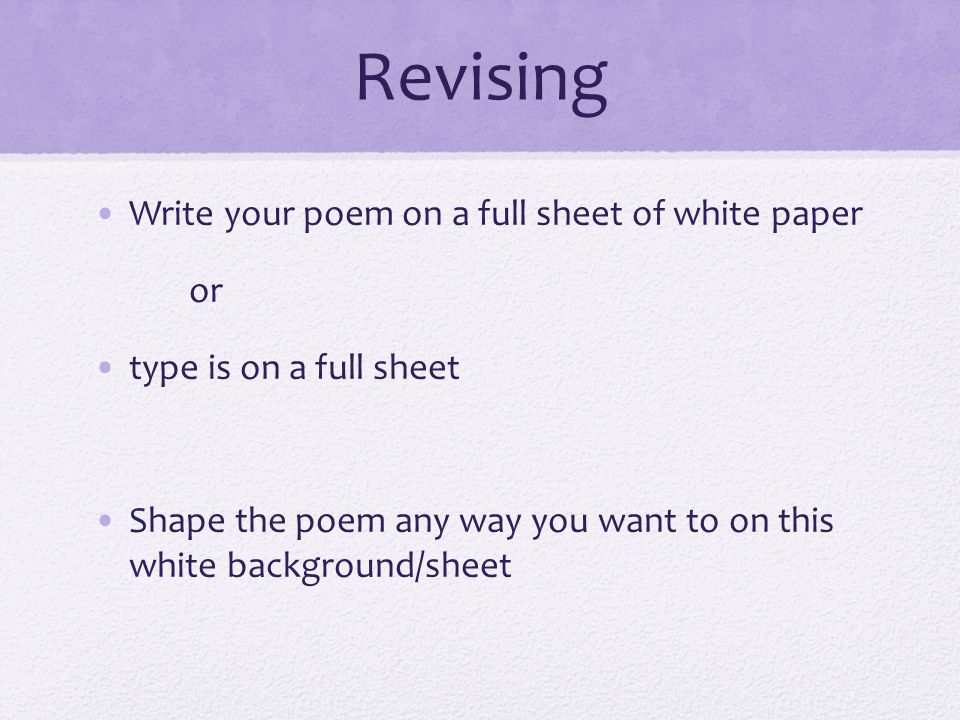 Revising Write your poem on a full sheet of white paper or