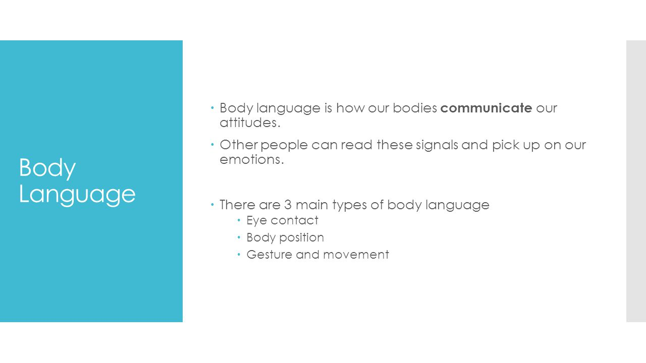 Body language is how our bodies communicate our attitudes.